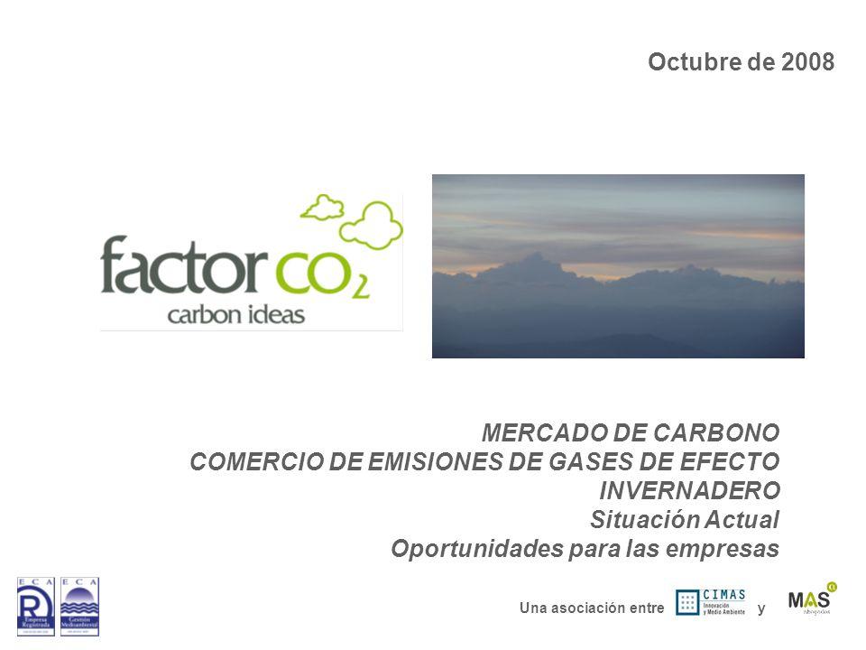 Una asociación entre y Octubre de 2008 MERCADO DE CARBONO COMERCIO DE EMISIONES DE GASES DE EFECTO INVERNADERO Situación Actual Oportunidades para las