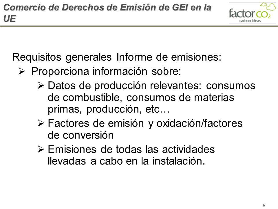 6 Requisitos generales Informe de emisiones: Proporciona información sobre: Datos de producción relevantes: consumos de combustible, consumos de mater
