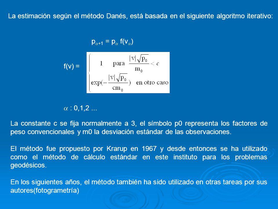 La estimación según el método Danés, está basada en el siguiente algoritmo iterativo: p +1 = p f(v ) f(v) = : 0,1,2... La constante c se fija normalme