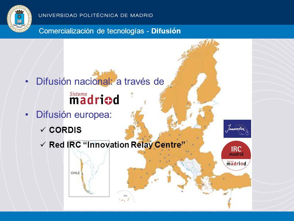 Comercialización de tecnologías - Difusión Difusión nacional: a través de Difusión europea: CORDIS Red IRC Innovation Relay Centre