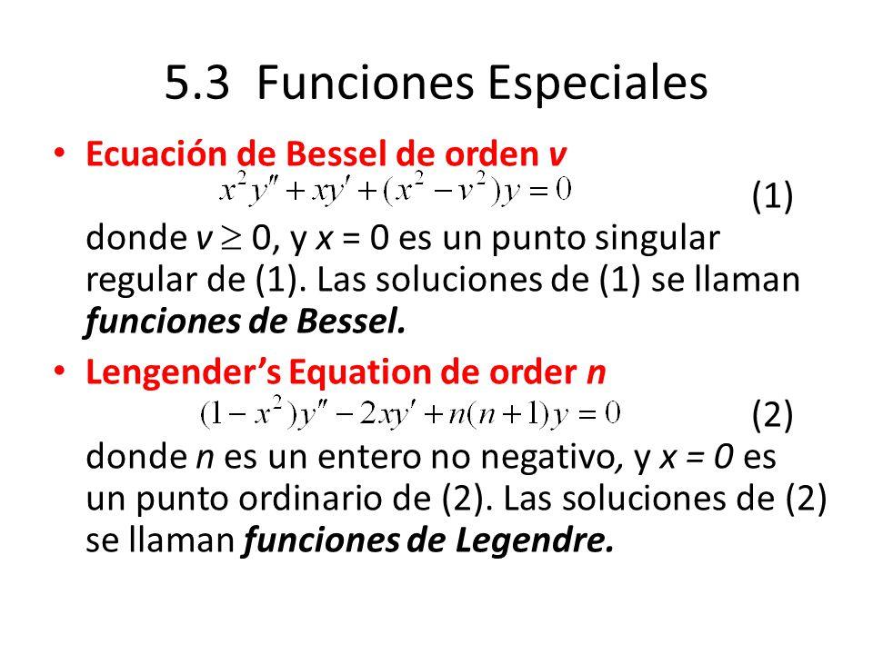5.3 Funciones Especiales Ecuación de Bessel de orden v (1) donde v 0, y x = 0 es un punto singular regular de (1). Las soluciones de (1) se llaman fun