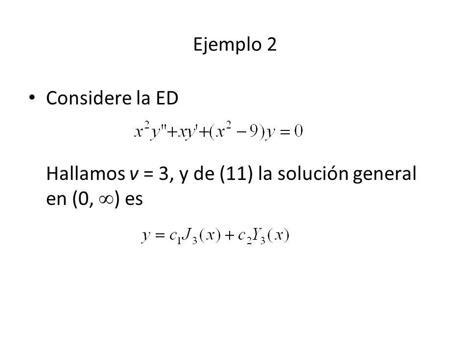 Ejemplo 2 Considere la ED Hallamos v = 3, y de (11) la solución general en (0, ) es