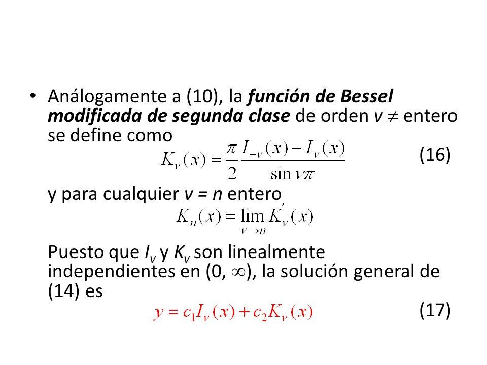 Análogamente a (10), la función de Bessel modificada de segunda clase de orden v entero se define como (16) y para cualquier v = n entero, Puesto que