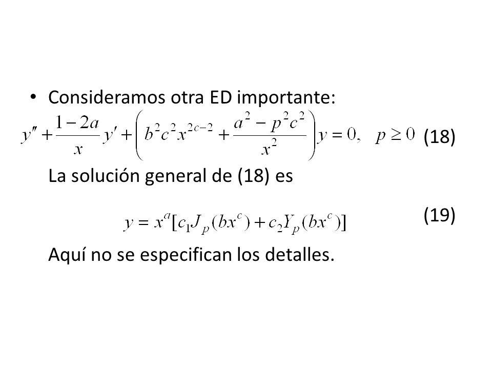 Consideramos otra ED importante: (18) La solución general de (18) es (19) Aquí no se especifican los detalles.