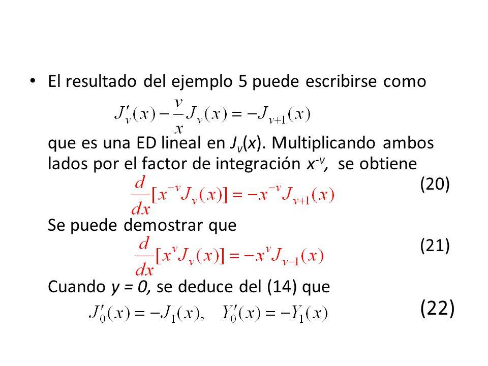 El resultado del ejemplo 5 puede escribirse como que es una ED lineal en J v (x). Multiplicando ambos lados por el factor de integración x -v, se obti