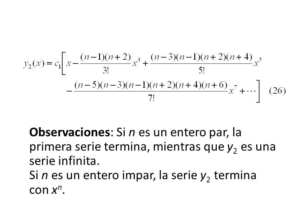Observaciones: Si n es un entero par, la primera serie termina, mientras que y 2 es una serie infinita. Si n es un entero impar, la serie y 2 termina