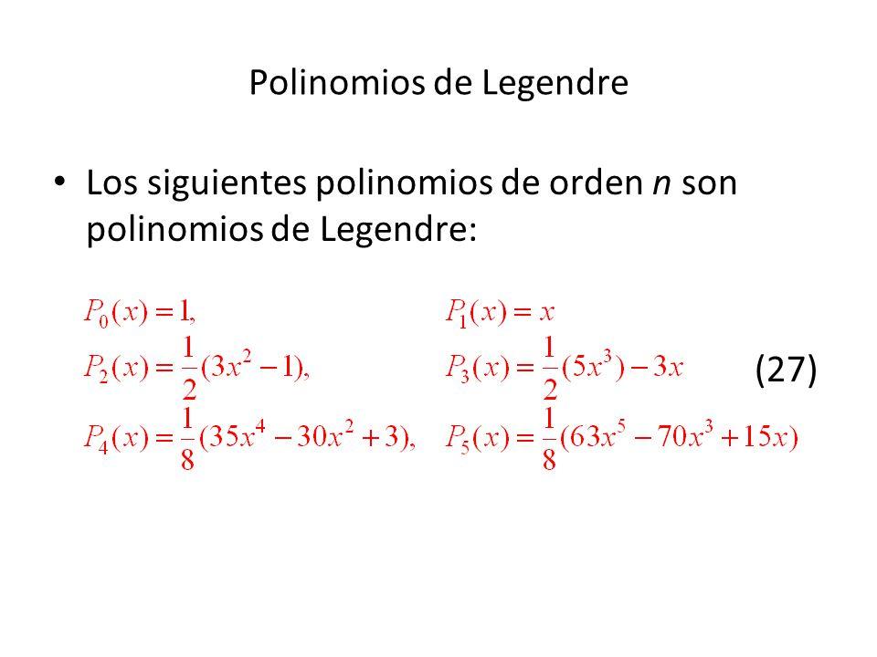 Polinomios de Legendre Los siguientes polinomios de orden n son polinomios de Legendre: (27)