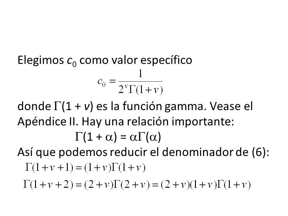 Elegimos c 0 como valor específico donde (1 + v) es la función gamma. Vease el Apéndice II. Hay una relación importante: (1 + ) = ( ) Así que podemos