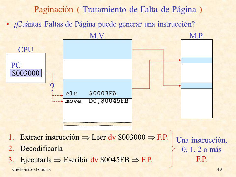 Gestión de Memoria49 Paginación ( Tratamiento de Falta de Página ) ¿Cuántas Faltas de Página puede generar una instrucción? 1.Extraer instrucción Leer