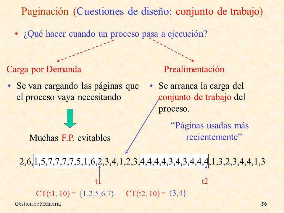Gestión de Memoria56 CT(t2, 10) = t2 {3,4} Paginación (Cuestiones de diseño: conjunto de trabajo) ¿Qué hacer cuando un proceso pasa a ejecución? Carga