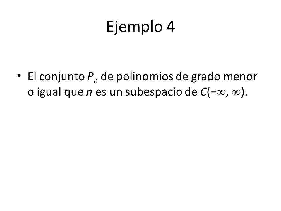 Ejemplo 4 El conjunto P n de polinomios de grado menor o igual que n es un subespacio de C(, ).