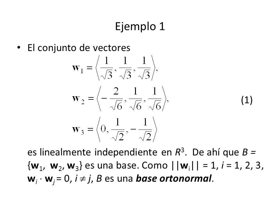 Ejemplo 1 El conjunto de vectores (1) es linealmente independiente en R 3. De ahí que B = {w 1, w 2, w 3 } es una base. Como ||w i || = 1, i = 1, 2, 3