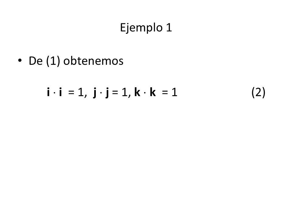 Ejemplo 1 De (1) obtenemos i i = 1, j j = 1, k k = 1(2)