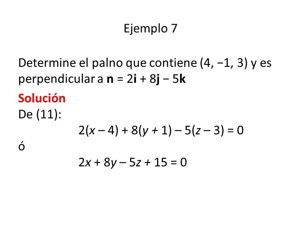 Ejemplo 7 Determine el palno que contiene (4, 1, 3) y es perpendicular a n = 2i + 8j 5k Solución De (11): 2(x – 4) + 8(y + 1) – 5(z – 3) = 0 ó 2x + 8y