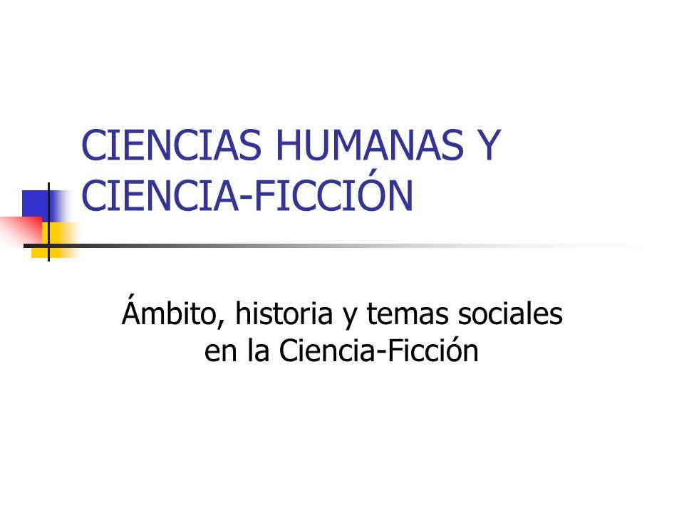 CIENCIAS HUMANAS Y CIENCIA-FICCIÓN Ámbito, historia y temas sociales en la Ciencia-Ficción