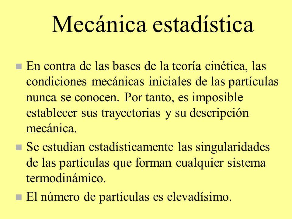 Mecánica estadística n En contra de las bases de la teoría cinética, las condiciones mecánicas iniciales de las partículas nunca se conocen. Por tanto