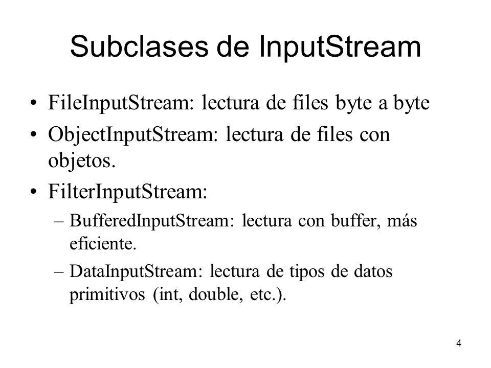 4 Subclases de InputStream FileInputStream: lectura de files byte a byte ObjectInputStream: lectura de files con objetos. FilterInputStream: –Buffered