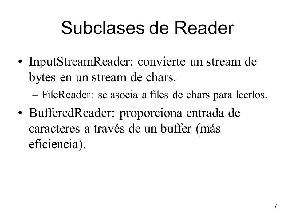 7 Subclases de Reader InputStreamReader: convierte un stream de bytes en un stream de chars. –FileReader: se asocia a files de chars para leerlos. Buf