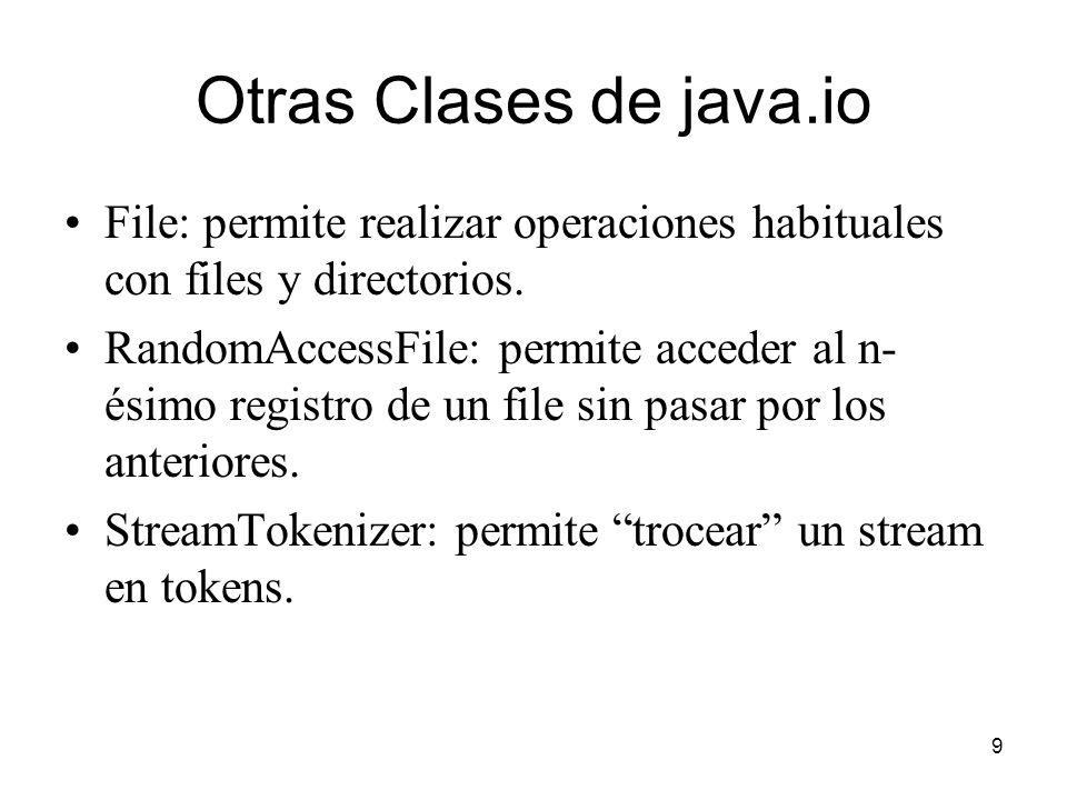 9 Otras Clases de java.io File: permite realizar operaciones habituales con files y directorios.