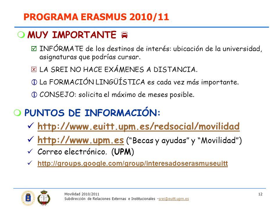 Movilidad 2010/2011 Subdirección de Relaciones Externas e Institucionales -srei@euitt.upm.essrei@euitt.upm.es 12 MUY IMPORTANTE INFÓRMATE de los destinos de interés: ubicación de la universidad, asignaturas que podrías cursar.