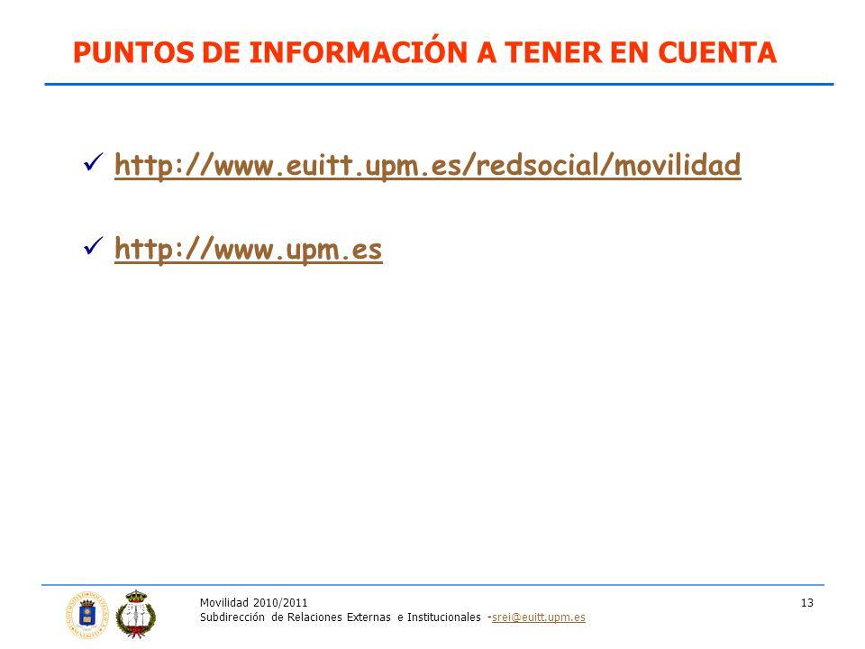 Movilidad 2010/2011 Subdirección de Relaciones Externas e Institucionales -srei@euitt.upm.essrei@euitt.upm.es 13 http://www.euitt.upm.es/redsocial/movilidad http://www.upm.es PUNTOS DE INFORMACIÓN A TENER EN CUENTA