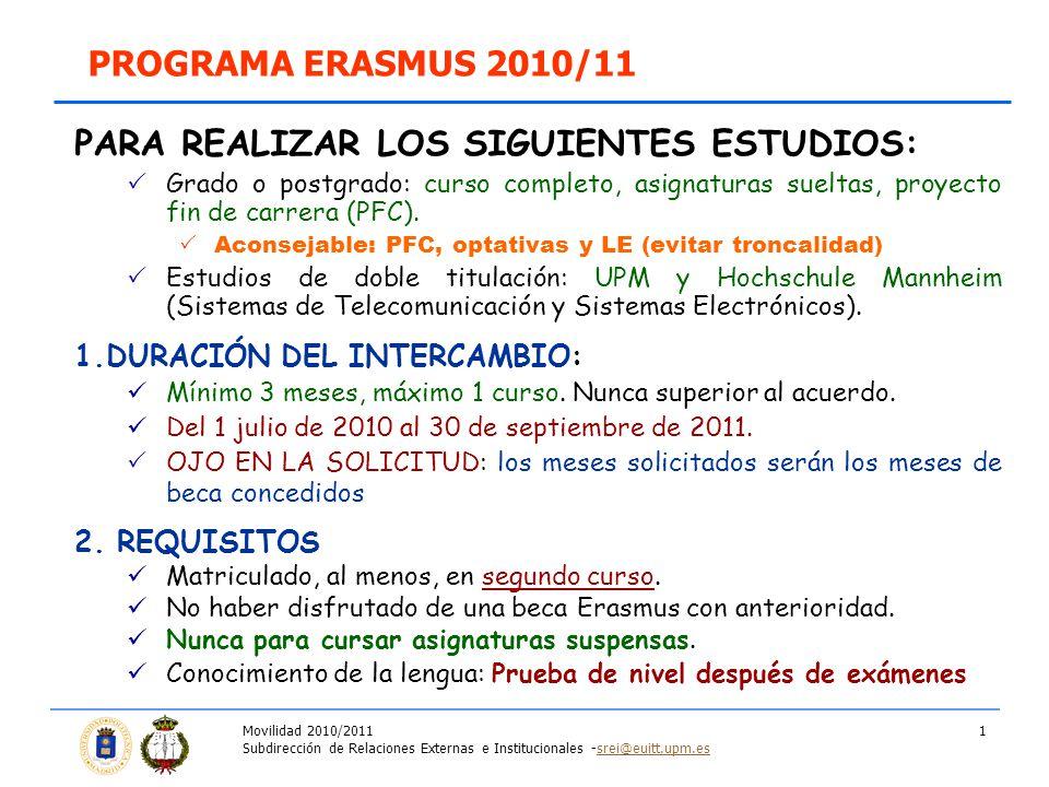 Movilidad 2010/2011 Subdirección de Relaciones Externas e Institucionales -srei@euitt.upm.essrei@euitt.upm.es 1 PROGRAMA ERASMUS 2010/11 PARA REALIZAR