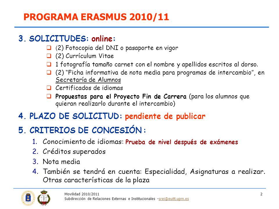 Movilidad 2010/2011 Subdirección de Relaciones Externas e Institucionales -srei@euitt.upm.essrei@euitt.upm.es 2 PROGRAMA ERASMUS 2010/11 3.