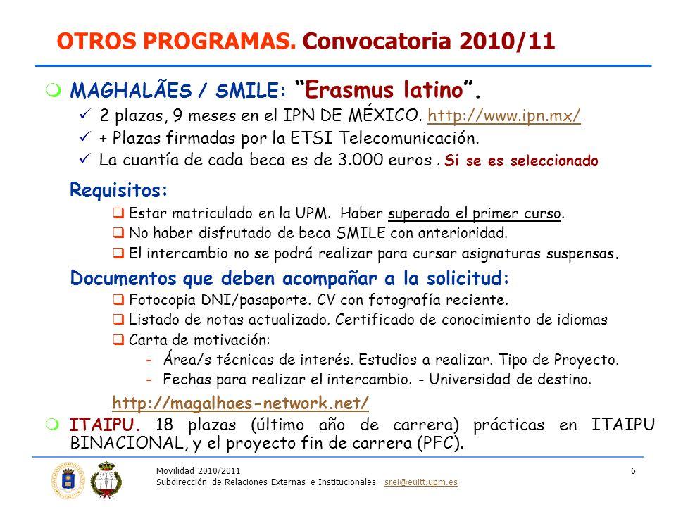 Movilidad 2010/2011 Subdirección de Relaciones Externas e Institucionales -srei@euitt.upm.essrei@euitt.upm.es 6 MAGHALÃES / SMILE: Erasmus latino.