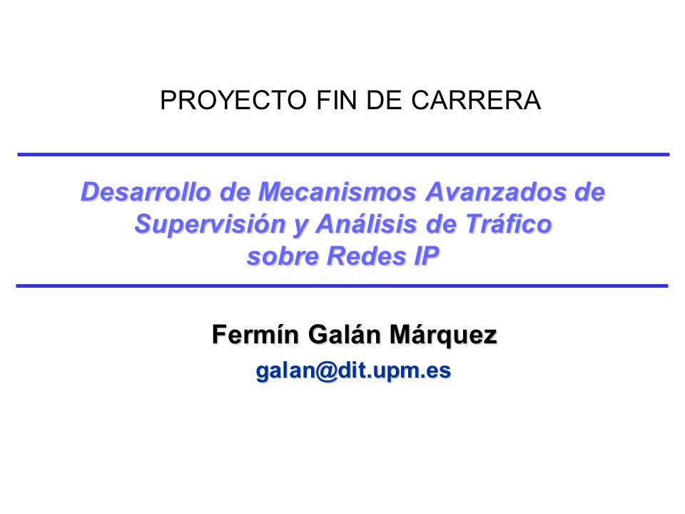 Desarrollo de Mecanismos Avanzados de Supervisión y Análisis de Tráfico sobre Redes IP Fermín Galán Márquez galan@dit.upm.es PROYECTO FIN DE CARRERA