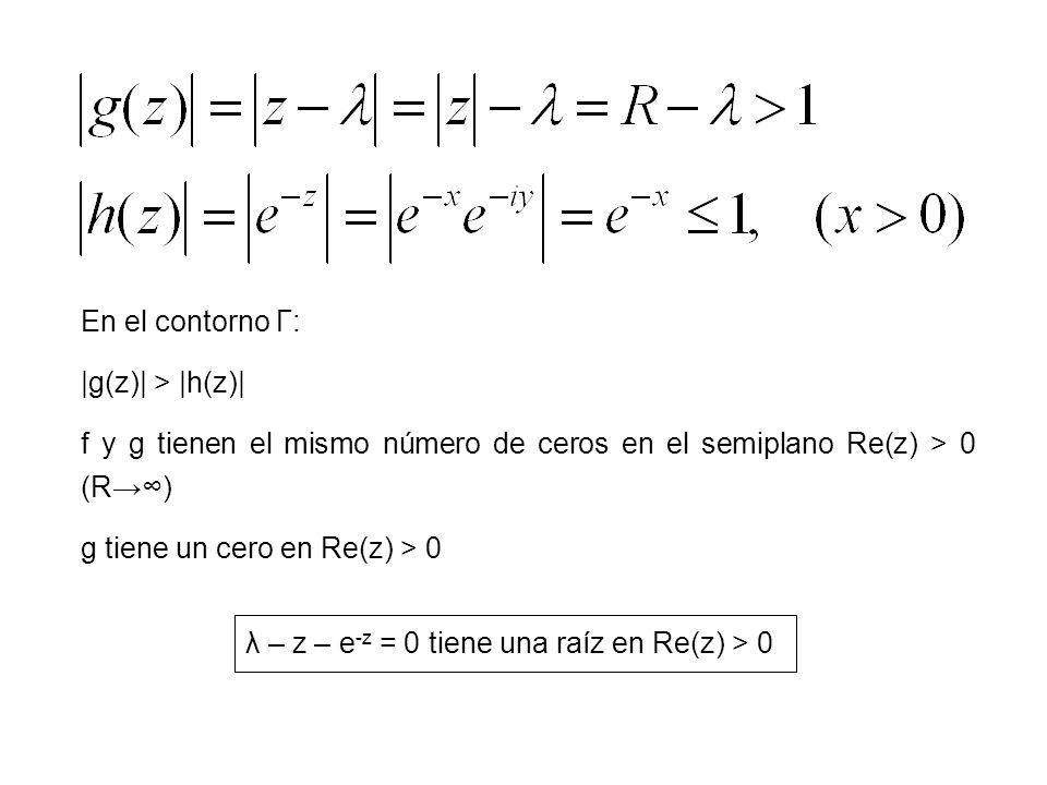 En el contorno Γ: |g(z)| > |h(z)| f y g tienen el mismo número de ceros en el semiplano Re(z) > 0 (R) g tiene un cero en Re(z) > 0 λ – z – e -z = 0 ti