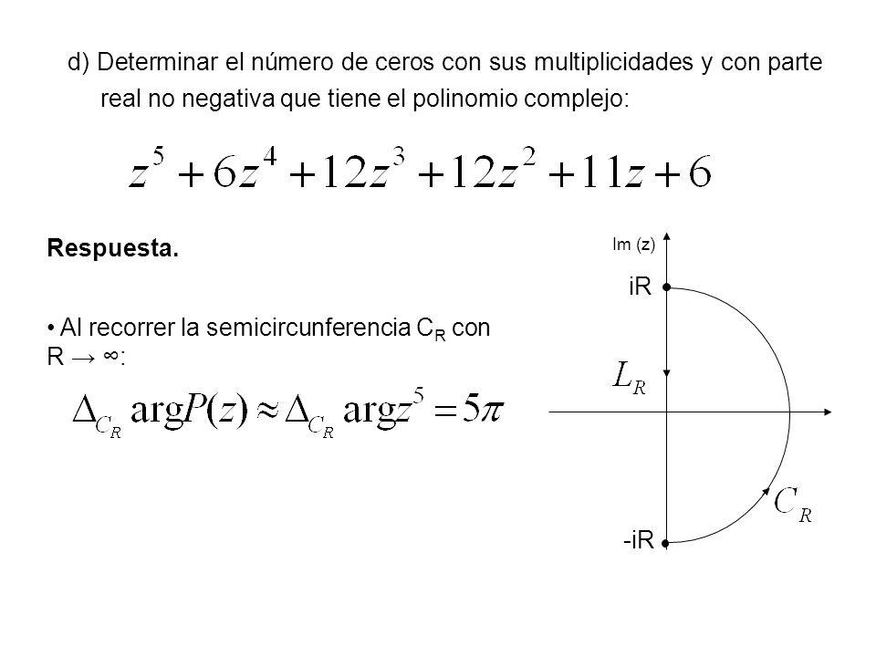 d) Determinar el número de ceros con sus multiplicidades y con parte real no negativa que tiene el polinomio complejo: Respuesta. -iR iR Im (z) Al rec