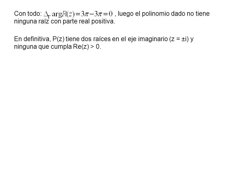 Con todo:, luego el polinomio dado no tiene ninguna raíz con parte real positiva. En definitiva, P(z) tiene dos raíces en el eje imaginario (z = ±i) y