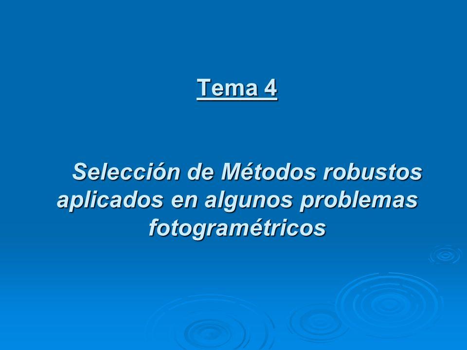 Tema 4 Selección de Métodos robustos aplicados en algunos problemas fotogramétricos