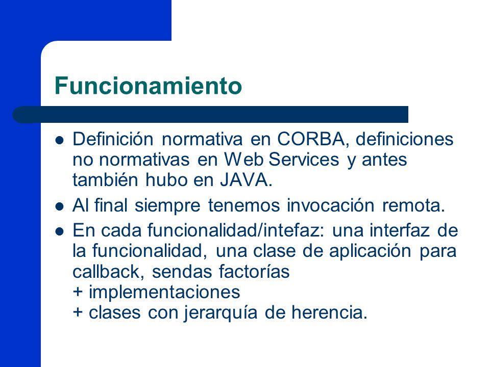 Funcionamiento Definición normativa en CORBA, definiciones no normativas en Web Services y antes también hubo en JAVA. Al final siempre tenemos invoca