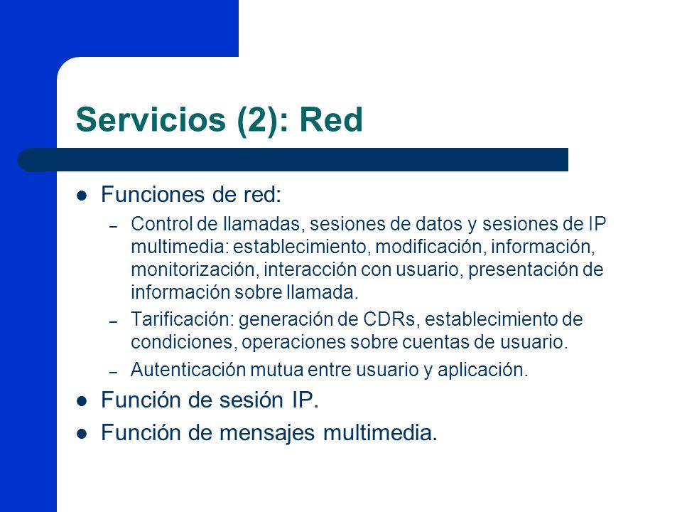 Servicios (2): Red Funciones de red: – Control de llamadas, sesiones de datos y sesiones de IP multimedia: establecimiento, modificación, información,