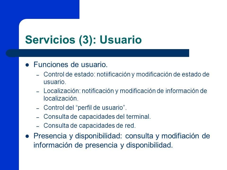 Servicios (3): Usuario Funciones de usuario. – Control de estado: notiificación y modificación de estado de usuario. – Localización: notificación y mo