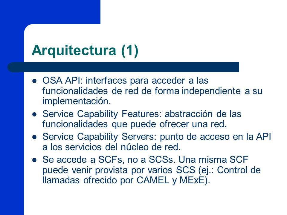 Arquitectura (1) OSA API: interfaces para acceder a las funcionalidades de red de forma independiente a su implementación. Service Capability Features
