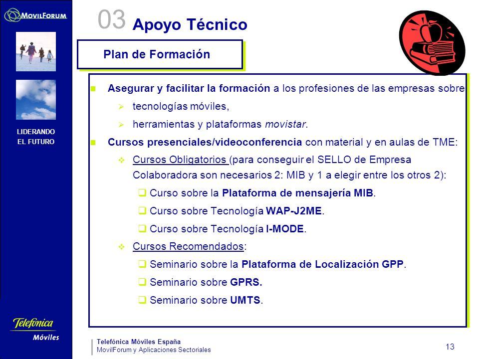 LIDERANDO EL FUTURO Telefónica Móviles España MovilForum y Aplicaciones Sectoriales 13 Apoyo Técnico Asegurar y facilitar la formación a los profesion