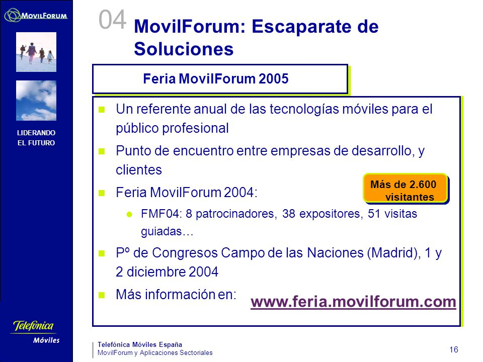 LIDERANDO EL FUTURO Telefónica Móviles España MovilForum y Aplicaciones Sectoriales 16 MovilForum: Escaparate de Soluciones Un referente anual de las