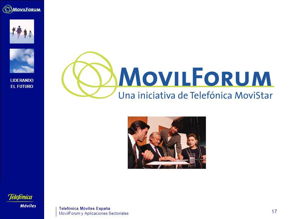 LIDERANDO EL FUTURO Telefónica Móviles España MovilForum y Aplicaciones Sectoriales 17