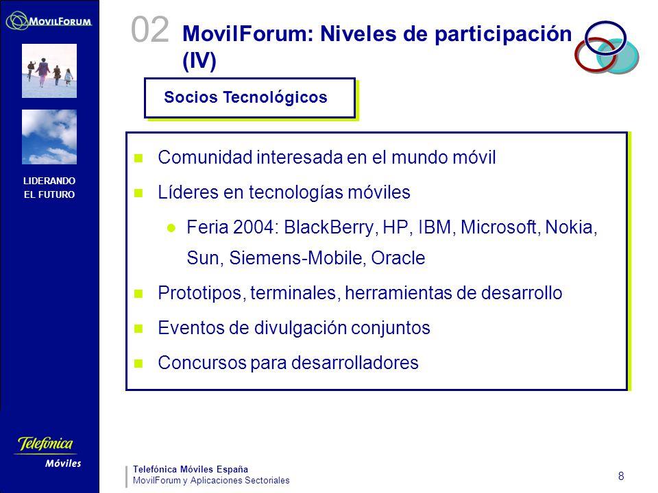 LIDERANDO EL FUTURO Telefónica Móviles España MovilForum y Aplicaciones Sectoriales 8 MovilForum: Niveles de participación (IV) Socios Tecnológicos 02