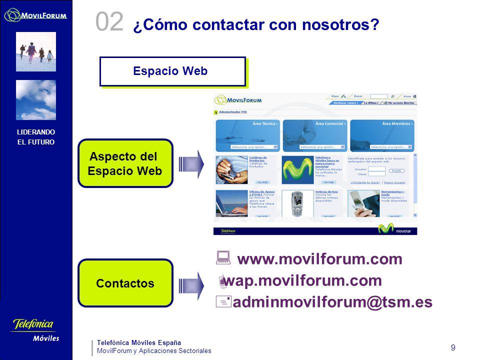 LIDERANDO EL FUTURO Telefónica Móviles España MovilForum y Aplicaciones Sectoriales 9 www.movilforum.com wap.movilforum.com adminmovilforum@tsm.es Con