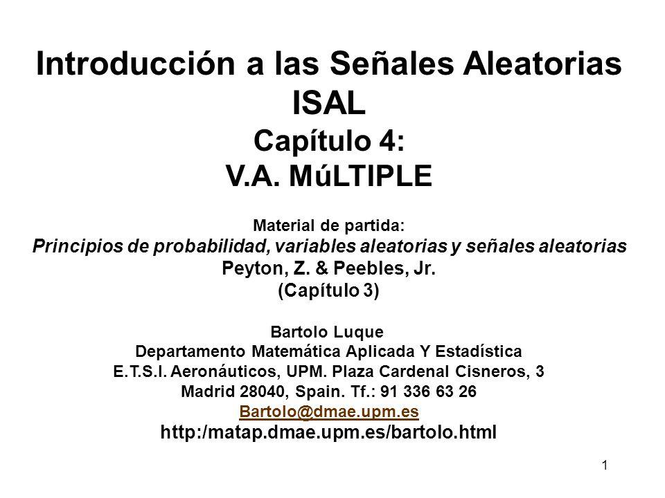 1 Introducción a las Señales Aleatorias ISAL Capítulo 4: V.A. MúLTIPLE Material de partida: Principios de probabilidad, variables aleatorias y señales