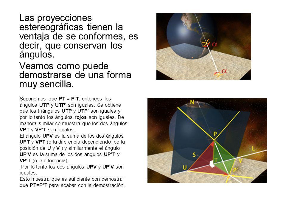 Las proyecciones estereográficas tienen la ventaja de se conformes, es decir, que conservan los ángulos. Veamos como puede demostrarse de una forma mu