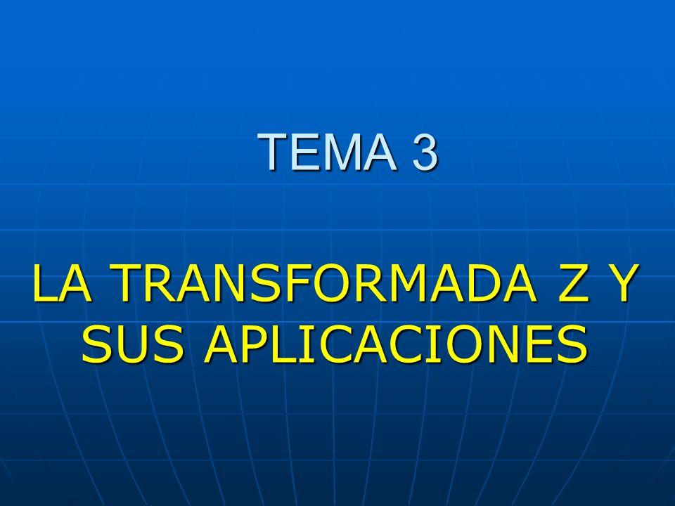 TEMA 3 LA TRANSFORMADA Z Y SUS APLICACIONES