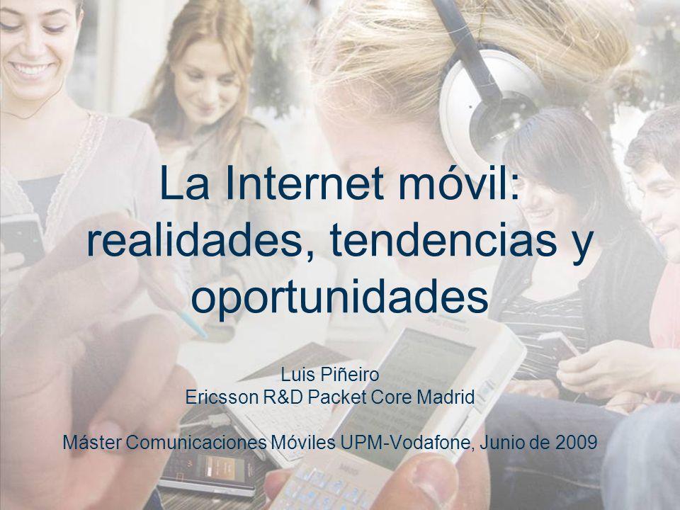 La Internet móvil: realidades, tendencias y oportunidades Luis Piñeiro Ericsson R&D Packet Core Madrid Máster Comunicaciones Móviles UPM-Vodafone, Jun