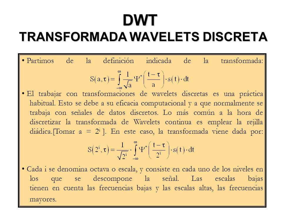 DWT TRANSFORMADA WAVELETS DISCRETA Partimos de la definición indicada de la transformada: El trabajar con transformaciones de wavelets discretas es un