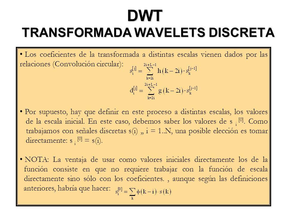 Los coeficientes de la transformada a distintas escalas vienen dados por las relaciones (Convolución circular): Por supuesto, hay que definir en este