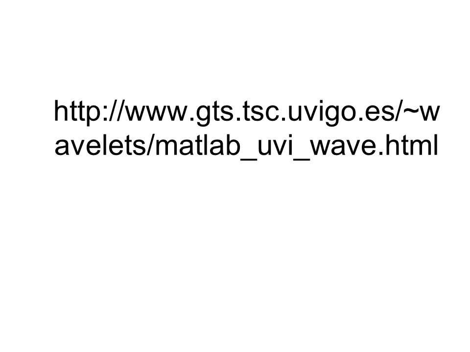 http://www.gts.tsc.uvigo.es/~w avelets/matlab_uvi_wave.html