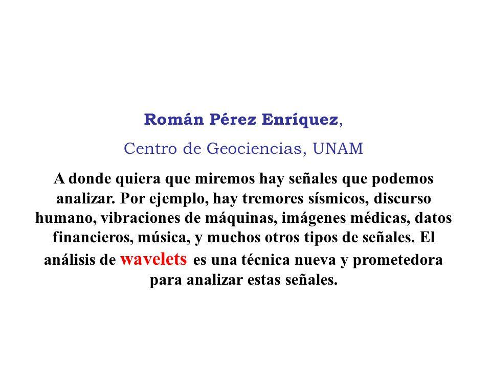 Román Pérez Enríquez, Centro de Geociencias, UNAM A donde quiera que miremos hay señales que podemos analizar. Por ejemplo, hay tremores sísmicos, dis